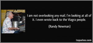 ... at all of it. I even wrote back to the Viagra people. - Randy Newman