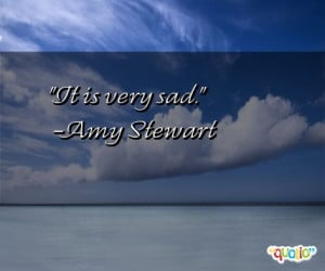 it is very sad amy stewart 162 people 95 % like this quote do you ...