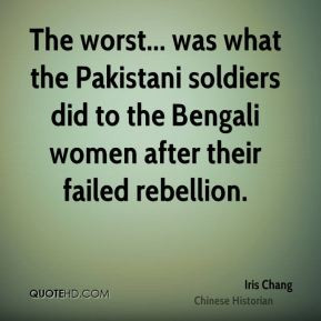 Iris Chang - The worst... was what the Pakistani soldiers did to the ...