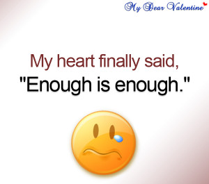 Love hurts quotes - My heart finally said, Enough is enough.
