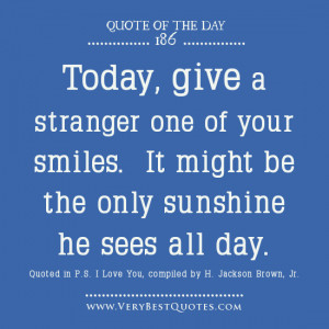 Smile quote of the day, Today, give a stranger one of your smiles. It ...
