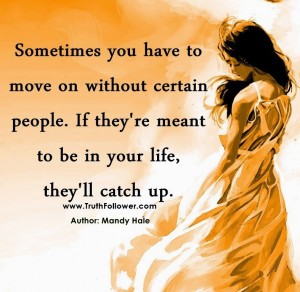 ... people. If they're meant to be in your life, they'll catch up
