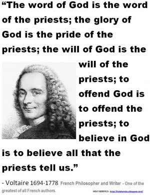 Voltaire - There is no god, just religious leaders who want to ...