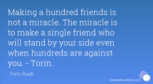 making a hundred friends is not a miracle the miracle is to make a ...