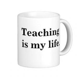 Teacher Quote - Teaching Is My Life. Basic White Mug
