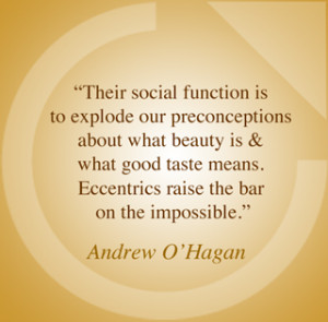 "Eccentrics raise the bar on the impossible."" Andrew O'Hagan"