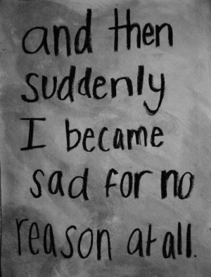 ... and white, depressed, isolation, reason, sad, suck, suddenly, text
