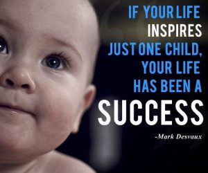 If your life inspires one child success mark desvaux quote saturdays ...