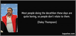 Most people doing the decathlon these days are quite boring, so people ...