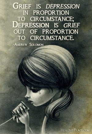 Quote on depression: Grief is depression in proportion to circumstance ...