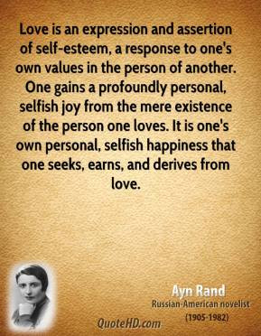 Ayn Rand - Love is an expression and assertion of self-esteem, a ...
