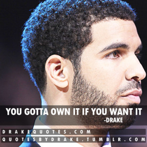Drake Own It Quotes You gotta own it if you want