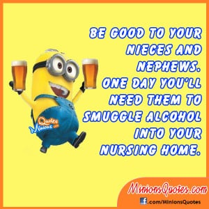 ... . One day you'll need them to smuggle alcohol into your nursing home