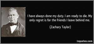 have always done my duty. I am ready to die. My only regret is for ...