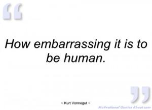 how embarrassing it is to be human kurt vonnegut