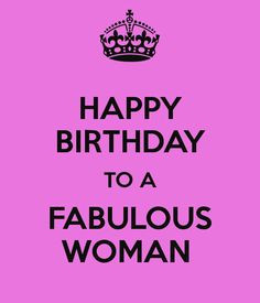 HAPPY BIRTHDAY TO A FABULOUS WOMAN -