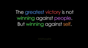 ... Victory Is Not Winning Against People, But Winning Against Self