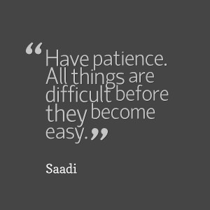 Quotes Picture: have patience all things are difficult before they ...