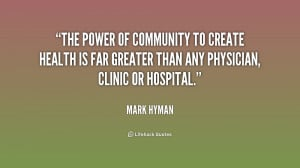 The power of community to create health is far greater than any ...