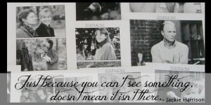 ... see something, doesn't mean it isn't there. -Stepmom Movie Quotes