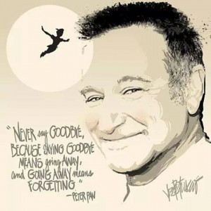 Never say goodbye – Peter Pan (Robin Williams)