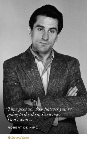 What a quote from Robert De Niro. Wise words. wise man #Rolex #Icons # ...