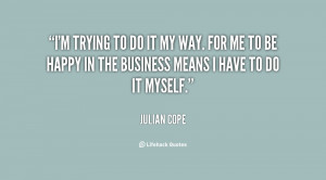 quote-Julian-Cope-im-trying-to-do-it-my-way-123758.png