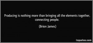 ... bringing all the elements together, connecting people. - Brion James