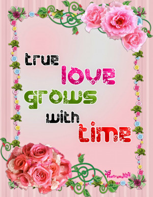 Love Quotes True love grows with time By Poetrysync