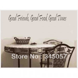 GOOD-FRIENDS-GOOD-FOOD-GOOD-TIMES-Vinyl-wall-quotes-and-sayings-home ...