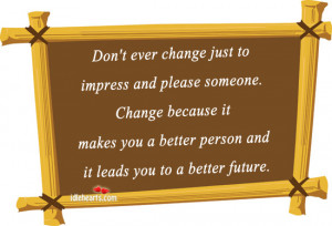 Don't Ever Change Just to Impress and Please Someone ~ Future Quote