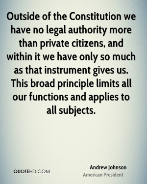 Outside of the Constitution we have no legal authority more than ...