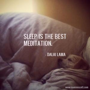 Sleep is the best meditation.