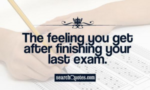 After Exam Quotes http://www.searchquotes.com/search/After_Exam/