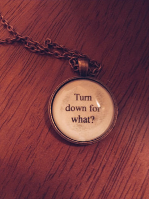 turn down for what lyric quote necklace