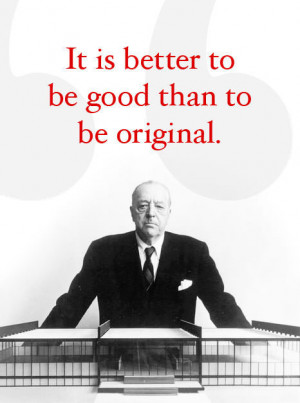 Bryant Littrean added It is Better to be Good Than to be Original. on ...