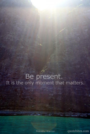 being present – thankful for the moment God has me in RIGHT NOW! :)