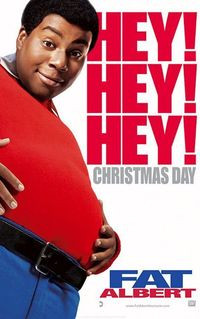 and Fat, I'm Fat Albert.