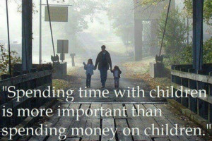 ... them by making time for them time is much more important than money