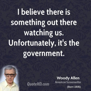 Woody Allen. ....unfortunately, it's the government, not jesus or ...