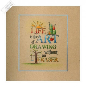 Life is the art of drawing without an eraser quote