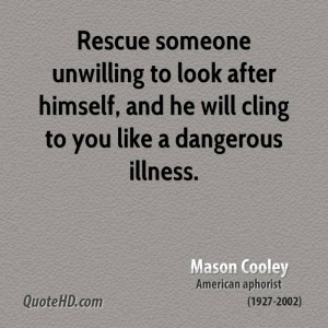 Rescue someone unwilling to look after himself, and he will cling to ...