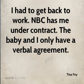 Tina Fey - I had to get back to work. NBC has me under contract. The ...