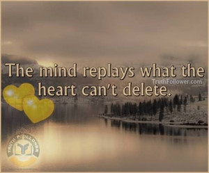 The mind replays what the heart can't delete! #Quotes ::)