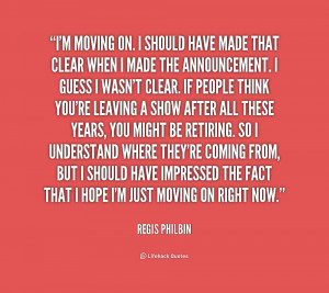 quote-Regis-Philbin-im-moving-on-i-should-have-made-169773.png