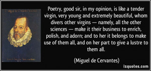 Poetry, good sir, in my opinion, is like a tender virgin, very young ...