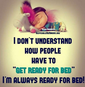 """... people have to """"get ready for bed"""", i'm always ready for bed"""