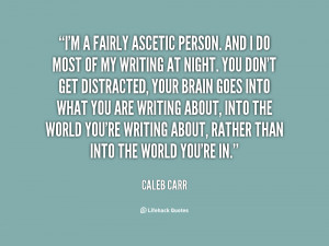 fairly ascetic person. And I do most of my writing at night. You ...