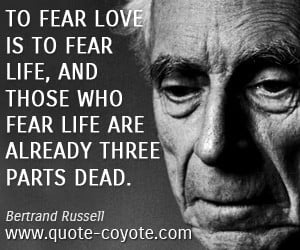 Death quotes - To fear love is to fear life, and those who fear life ...