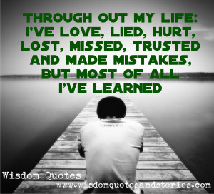 Through out my life I've Loved, Lied, Hurt, Lost, Missed, Trusted ...